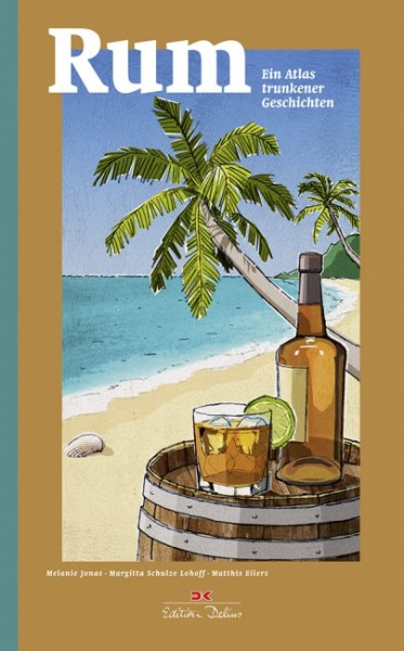 Rum - Ein Atlas trunkener Geschichten